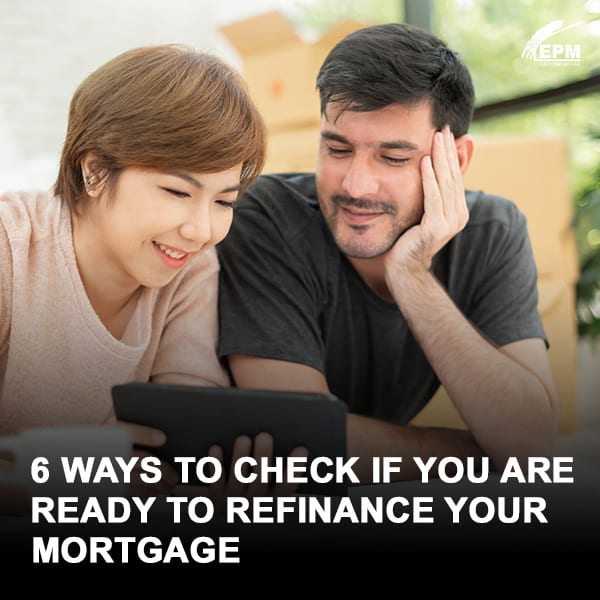 6 Ways to Check If You Are Ready to Refinance Your Mortgage